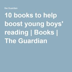 10 books to help boost young boys' reading | Books | The Guardian