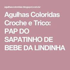 Agulhas Coloridas Croche e Trico: PAP DO SAPATINHO DE BEBE DA LINDINHA