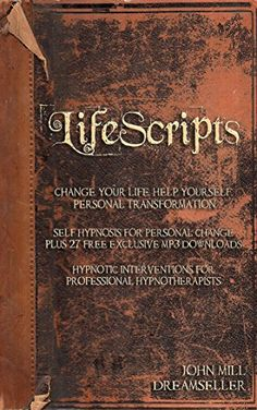 LifeScripts. Change Your Life. Help Yourself. Personal Transformation.: Life advice. Self hypnosis for change plus 27 free exclusive Mp3 downloads. Hypnotic scripts for professional hypnotherapists. by John Mill http://www.amazon.com/dp/B015OA2XEG/ref=cm_sw_r_pi_dp_YJ9gwb1RG1WSZ