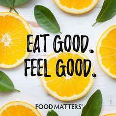 Eat Good. Feel Good. www.foodmatters.com #foodmatters