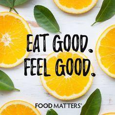Eat Good. Feel Good.   www.foodmatters.com #foodmatters