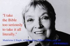 """""""I take the Bible too seriously to take it all literally"""" (Madeleine L'Engle)"""