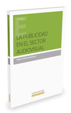 La publicidad en el sector audiovisual / Isabel Ramos Herranz.     Aranzadi, 2015