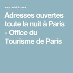 Adresses ouvertes toute la nuit à Paris  - Office du Tourisme de Paris