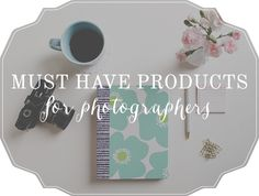 Must Have Products for Photographers | Brit Chandler Photography britchandler.com