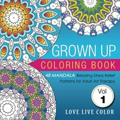 Grown Up Coloring Book: 48 Mandala Relaxing Stress Relief Patterns for Adult Art Therapy, Volume 1 by Love Live Color http://www.amazon.com/grown-up-coloring-book/dp/0996731008/