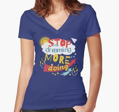 Stop Dreaming More Doing | Inspiring Quote by Gordon White | RedBubble Womens Blue Fitted Vneck TShirt @redbubble @RedHillStudios