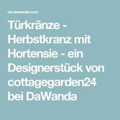 Türkränze - Herbstkranz mit Hortensie - ein Designerstück von cottagegarden24 bei DaWanda