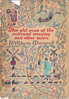 William Maxwell, The Old Man at the Railroad Crossing and Other Tales, New York: Alfred A. Knopf, 1966. First edition.