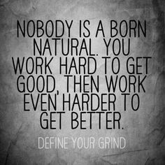 Define your grind. Work hard.
