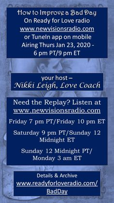 Thurs Jan 23, 2020 at 9 pm ET/6 pm PT on www.newvisionsradio.com - How to Improve a Bad Day on Ready for Love Radio. Full details on www.readyforloveradio.com/badday.