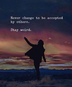 Never change to be accepted.. —via http://ift.tt/2eY7hg4