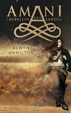 "Kates Leselounge: Alwyn Hamilton - ""AMANI - Rebellin des Sandes""    ET: 22. August 2016 im cbt Verlag"
