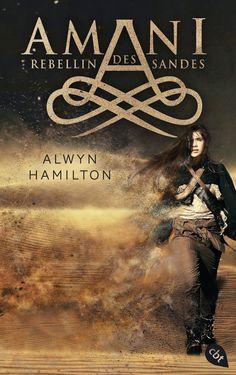 "Kates Leselounge: Alwyn Hamilton - ""AMANI - Rebellin des Sandes"" || ET: 22. August 2016 im cbt Verlag"
