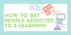 4 Ways To Get People Addicted To eLearning - eLearning Industry