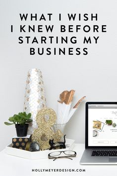 What I Wish I Knew Before Starting My Business — Holly Meyer Design