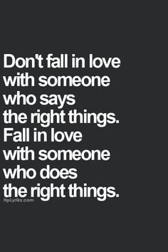 Oh did I learn that lesson the hard way. My husband now DOES the right things. He is not just all talk.