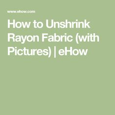 How to Unshrink Rayon Fabric (with Pictures) | eHow