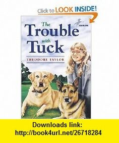 The Trouble with Tuck The Inspiring Story of a Dog Who Triumphs Against All Odds (9780440416968) Theodore Taylor , ISBN-10: 0440416965  , ISBN-13: 978-0440416968 ,  , tutorials , pdf , ebook , torrent , downloads , rapidshare , filesonic , hotfile , megaupload , fileserve