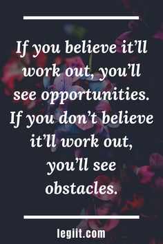 If you believe it'll work out, you'll see opportunities. If you don't believe it'll work out, you'll see obstacles Freelance Marketplace, Believe In You, Opportunity, Workout, Motivation, Work Out, Exercises, Inspiration