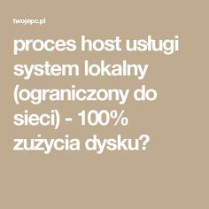 proces host usługi system lokalny (ograniczony do sieci) - 100% zużycia dysku?