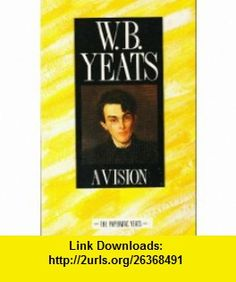 Papermac;Vision Reissue (Papermacs) (9780333309803) W B Yeats , ISBN-10: 0333309804  , ISBN-13: 978-0333309803 ,  , tutorials , pdf , ebook , torrent , downloads , rapidshare , filesonic , hotfile , megaupload , fileserve