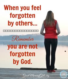 Have you felt forgotten? Maybe you feel unappreciated or unnoticed by your husband or a child. Maybe you have a father or mother who has walked out on you. Or perhaps a friend has quit calling or caring. Maybe you have missed church a lot lately and no one has called to see if you are okay. Or maybe you have helped someone…more than once… and now you need them, and they are no where to be found. And maybe, just maybe, you wonder sometimes if God has forgotten about you too. It hurts.