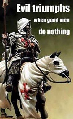 Evil triumphs when good men do nothing - quote, knights templar