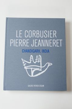 Le Corbusier & Pierre Jeanneret: Chandigarh, India
