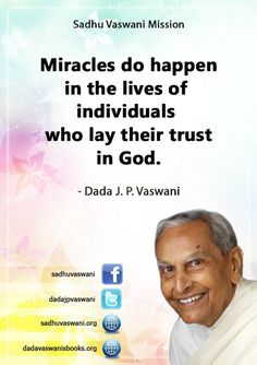 Miracles do happen in the lives of individuals who lay trust in God. - Dada J. P. Vaswani #dadajpvaswani #quotes