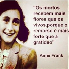 """""""The dead receive more flowers than the living, because remorse is stronger than gratitude. Bright Quotes, Words Quotes, Sayings, Dark Thoughts, Anne Frank, Some Words, Sentences, Wisdom, Messages"""