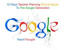 10 Ways Teacher Planning Should Adjust To The Google Generation