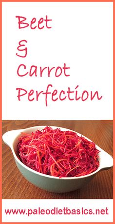 Easy, fresh and tasty beet and carrot salad.  http://www.paleodietbasics.net