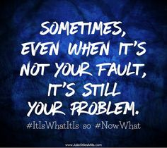 Sometimes, even when it's not your fault, it's still your problem. Blame Quotes, Done Quotes, Complaining Quotes, Its All My Fault, Positive Quotes, Motivational Quotes, Search For Someone, Problem Quotes, Read More