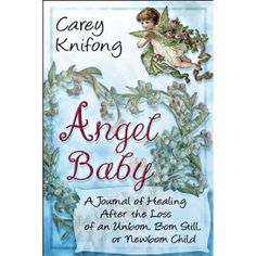 Angel Baby: A Journal of Healing After the Loss of an Unborn, Born Still, or Newborn Child