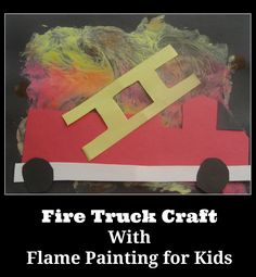 Fire Truck Craft with a Flame Painting for those little boys who love firemen and fire