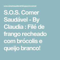 S.O.S. Comer Saudável - By Claudia : Filé de frango recheado com brócolis e queijo branco!