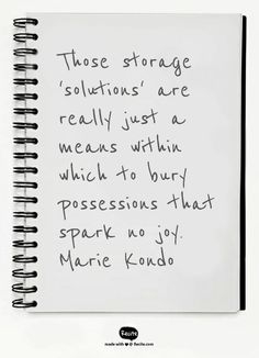 Those storage 'solutions' are really just a means within which to bury possessions that spark no joy. Marie Kondo - Quote From Recite.com #RECITE #QUOTE
