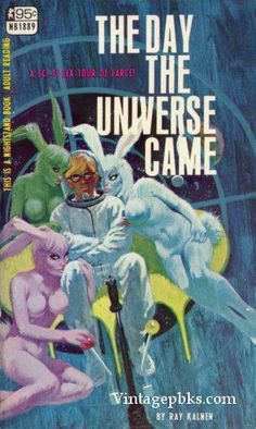 """Scary bunnies in space.""""The Day the Universe Came"""" - a Sci-Fi Tour de Farce! by Ray Kalnen (aka: Ray Kainen). A sci-fi sex farce published by Corinth Publications / Nightstand Books. Cover art by Robert Bonfils Comics Vintage, Pulp Fiction Book, Arte Tribal, Vintage Book Covers, Vintage Books, Pulp Magazine, Magazine Covers, Pokemon, Sci Fi Books"""