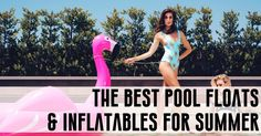 THE BEST POOL FLOATS & INFLATABLES FOR SUMMER