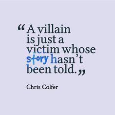 """""""Un villano es sólo una víctima cuya historia no ha sido contada."""" -Chris Colfer"""