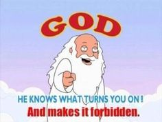 God knows what turns you on and makes it forbidden.
