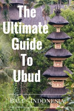 The ultimate guide to Ubud, Bali.