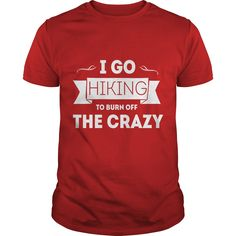 Top 10 Most Popular T-Shirts -  I Go HIKING to burn off the Crazy! - New Deal