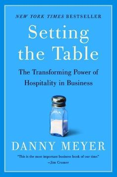 Setting the Table: The Transforming Power of Hospitality in Businessby Danny Meyers