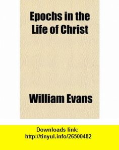 Epochs in the Life of Christ (9780217144841) William Evans , ISBN-10: 0217144845  , ISBN-13: 978-0217144841 ,  , tutorials , pdf , ebook , torrent , downloads , rapidshare , filesonic , hotfile , megaupload , fileserve