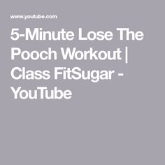 5-Minute Lose The Pooch Workout | Class FitSugar - YouTube