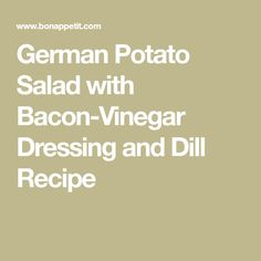 German Potato Salad with Bacon-Vinegar Dressing and Dill  Recipe