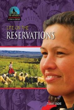 State of Affairs -- Native Americans in the 21st Century: Life on the Reservations by Tammy Gagne (Mitchell Lane Publishers)