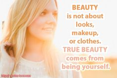 Beauty is not about looks, makeup, or clothes. True beauty comes from being yourself. #PictureQuotes, #BeYourself, #Beauty  If you like it ♥...